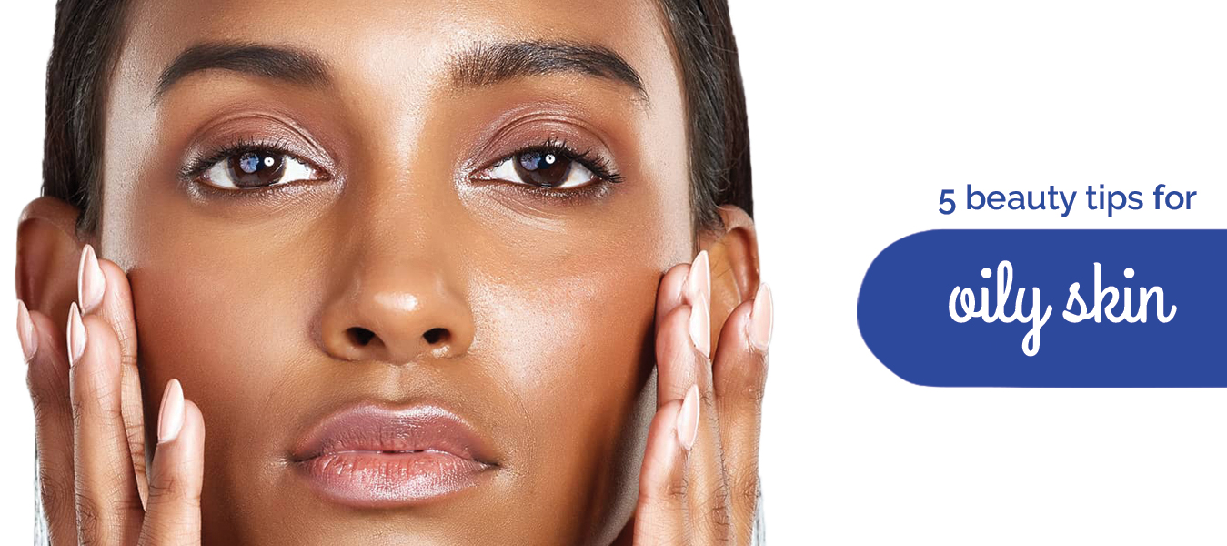 5 Beauty tips for oily skin