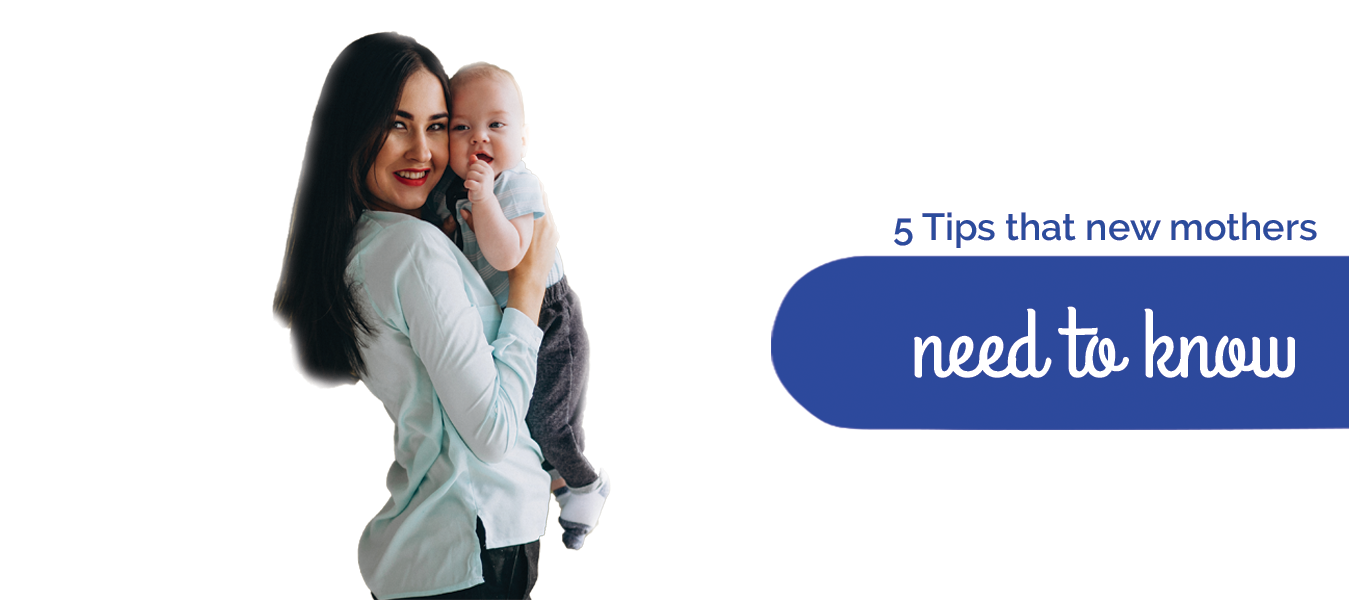 5 Tips that new mothers need to know